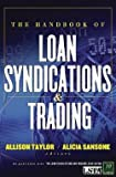 img - for Allison Taylor: The Handbook of Loan Syndications and Trading (Hardcover); 2006 Edition book / textbook / text book