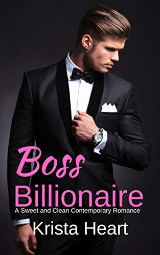 Boss Billionaire: A Sweet and Clean Contemporary Romance