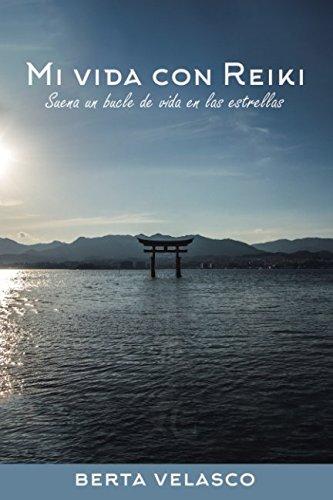 Mi vida con Reiki: Suena un bucle de vida en las estrellas (Spanish Edition) [Berta Isabel Velasco Guillot] (Tapa Blanda)