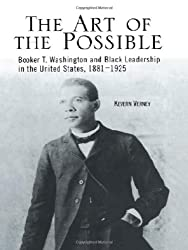 The Art of the Possible: Booker T. Washington and Black Leadership in the United States, 1881-1925 (Crosscurrents in African American History)