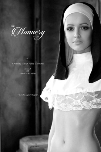 The Nunnery Tales: Or; Cruising Under False Colours: A Tale of Love and Lust