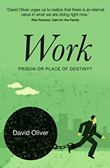 Work: Prison or Place of Destiny by [Oliver, David]