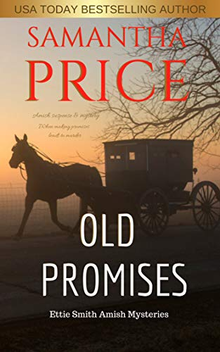 Old Promises: Amish Suspense and Mystery (Ettie Smith Amish Mysteries Book 15) (The Story Of Samantha Smith)