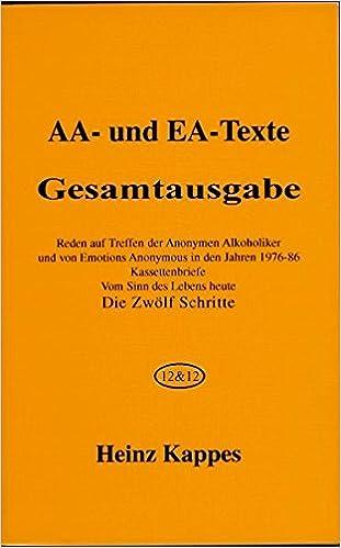 AA- und EA-Texte. Gesamtausgabe: Die Zwölf Schritte, Reden auf ...