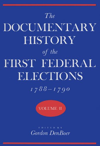 The Documentary History of the First Federal Elections, 1788-1790, Volume II