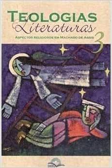 Teologias e Literaturas 3 - Aspectos Religiosos Em Machado de Assis