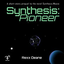 Synthesis: Pioneer Audiobook by Rexx Deane Narrated by Rexx Deane