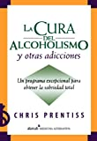 img - for La cura del alcoholismo y otras adicciones (Alcoholism and Addiction Cure) (Spanish Edition) book / textbook / text book