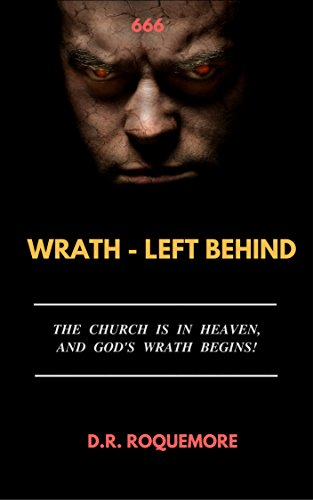 Wrath - Left Behind: The Church is in Heaven, and God's Wrath Begins! (THE WRATH TRILOGY Book 2) by [Roquemore, D.R.]