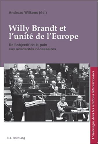 Epub ebook télécharger Willy Brandt Et L'unite De L'europe: De L'objectif De La Paix Aux Solidarites Necessaires PDF DJVU