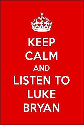 8283e13d Keep Calm And Listen To Luke Bryan: Luke Bryan Designer Notebook: Perfect  Papers: 9781983068119: Amazon.com: Books