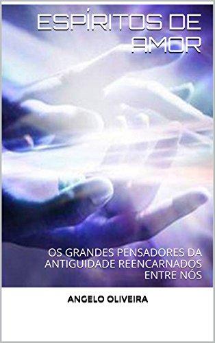 eBook ESPÍRITOS DE AMOR: OS GRANDES PENSADORES DA ANTIGUIDADE REENCARNADOS ENTRE NÓS