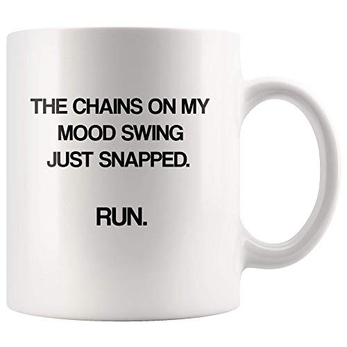 The chain on my mood swing just snapped run Coffee Mug Funny Quotes Saying Cup Best Hot Gifts For Men Him 2018