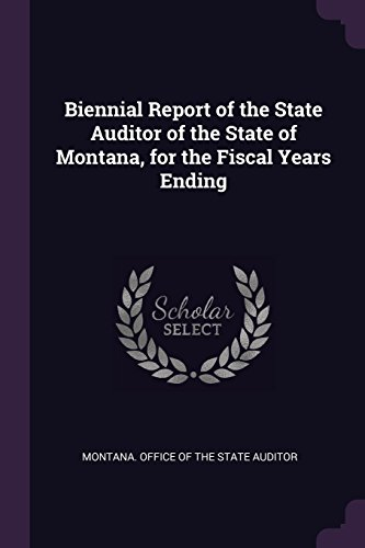 Biennial Report of the State Auditor of the State of Montana, for the Fiscal Years Ending