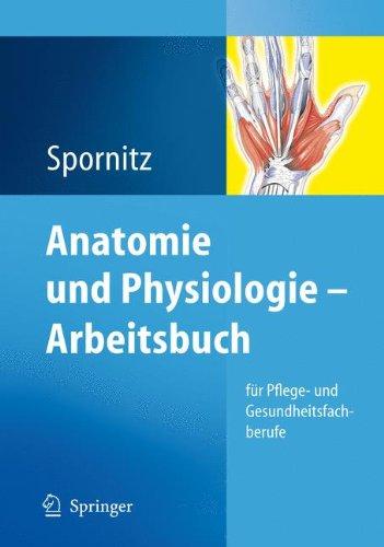 Anatomie und Physiologie. Arbeitsbuch für Pflege- und Gesundheitsfachberufe