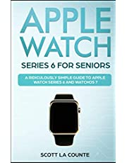 Apple Watch Series 6 For Seniors: A Ridiculously Simple Guide To Apple Watch Series 6 and WatchOS 7