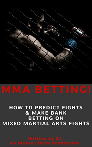 MMA Betting!: How To Predict Fights & Make Bank Betting On Mixed Martial Arts Fights (MMA, Muay Thai, BJJ, Mixed Martial Arts, Jeet Kune Do, Sports Betting)