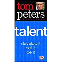 Tom Peters Essentials: Talent