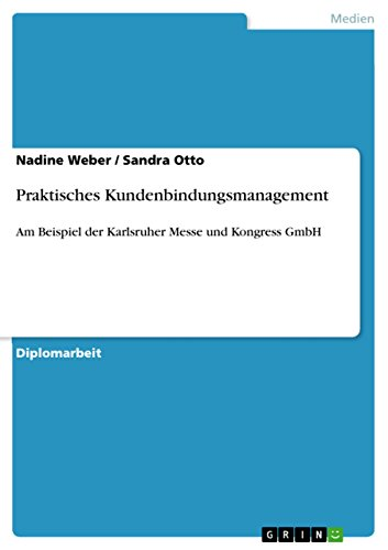 Praktisches Kundenbindungsmanagement: Am Beispiel der Karlsruher Messe und Kongress GmbH (German Edition)