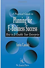 A Practical Guide to Planning for E-Business Success:  How to E-enable Your Enterprise Hardcover