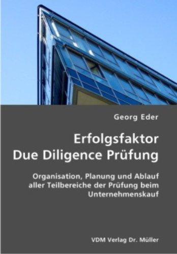 Erfolgsfaktor Due Diligence Prüfung: Organisation, Planung und Ablauf aller Teilbereiche der Prüfung beim Unternehmenskauf