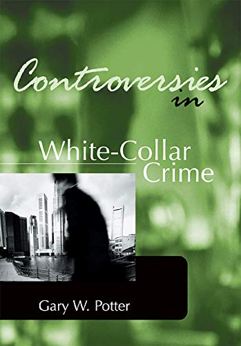 Controversies in White-Collar Crime (Controversies in Crime and Justice)