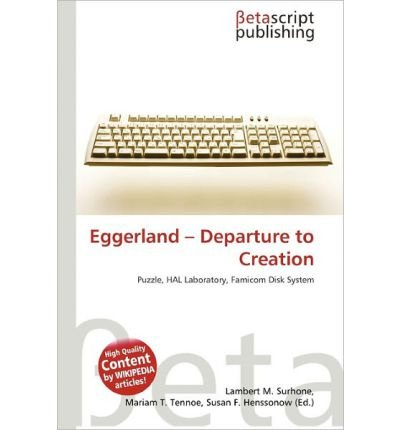 { [ EGGERLAND - DEPARTURE TO CREATION[ EGGERLAND - DEPARTURE TO CREATION ] BY SURHONE, LAMBERT M. ( AUTHOR )FEB-24-2011 PAPERBACK ] } Surhone, Lambert M. ( AUTHOR ) Feb-24-2011 Paperback