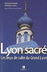 Lyon sacré : Les lieux de culte du Grand Lyon