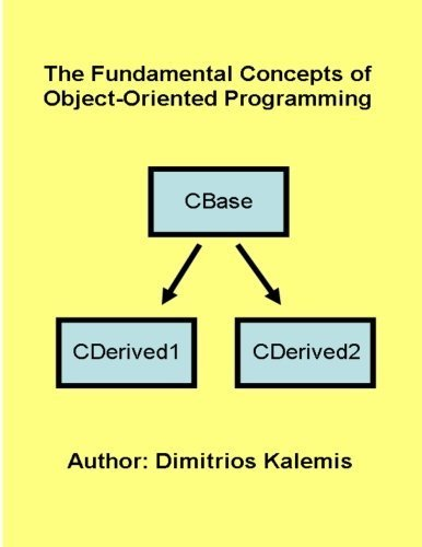 The Fundamental Concepts of Object-Oriented Programming by Dimitrios Kalemis (2013-10-07)