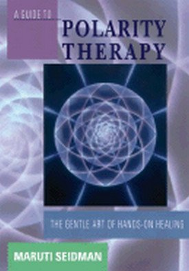 guide-to-polarity-therapy-the-gentle-art-of-hands-on-healing