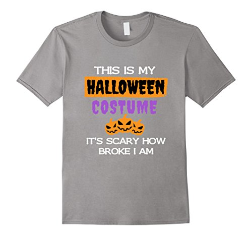 Mens This Is My Halloween Costume T-shirt Scary How Broke I Am Medium (Broke College Student Halloween Costumes)