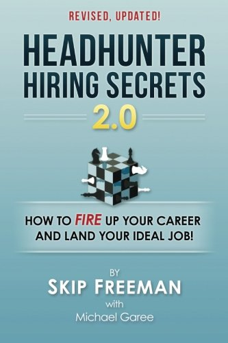 Headhunter Hiring Secrets 2.0: How to FIRE Up Your Career and Land Your IDEAL Job!