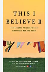 This I Believe II: More Personal Philosophies of Remarkable Men and Women (This I Believe Series Book 2) Kindle Edition