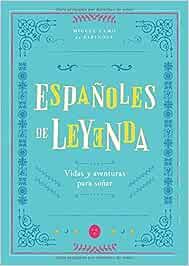 Españoles de Leyenda: Vidas y Aventuras para Soñar