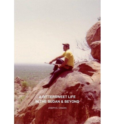 A Bittersweet Life in the Sudan & Beyond(Paperback) - 2013 Edition