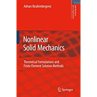 Nonlinear Solid Mechanics: Theoretical Formulations and Finite Element Solution Methods (Solid Mechanics and Its Applications, Band 160)