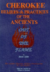 Book: Out Of The Flame - Cherokee Beliefs & Practices of the Ancients by James Adair