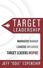 Target Leadership: Managers Manage - Leaders Influence - Target Leaders Inspire