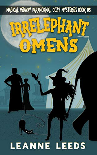 Irrelephant Omens (Magical Midway Paranormal Cozy Mysteries Book 5) by [Leeds, Leanne]