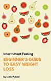 Intermittent Fasting: Beginner's Guide To Easy Weightloss (Lose weight, Burn fat, weightloss, intuitive eating, healthy eating, healthy diet)