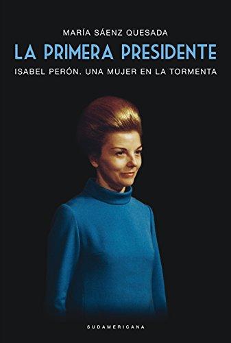 La primera presidente: Isabel Perón. Una mujer en la tormenta (Spanish Edition) (La Mujer Del Presidente)