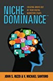 Niche Dominance, John S. Rizzo and V. Michael Santoro, 0982692501