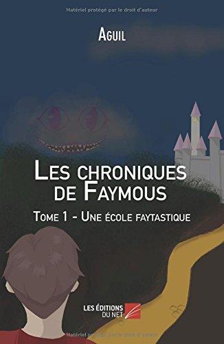 Les chroniques de Faymous - Tome 1 - Une école faytastique (French Edition) PDF