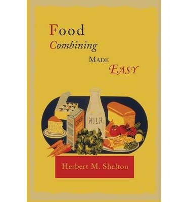 [ Food Combining Made Easy BY Shelton, Herbert - Food Combining Made Easy