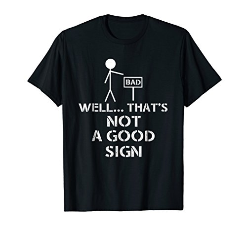 - Well That's Not A Good Sign Funny Nerd T-Shirt
