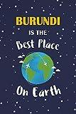 Burundi Is The Best Place On Earth: Burundi Souvenir Notebook