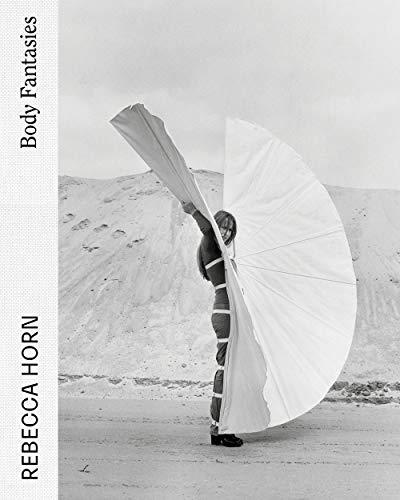 Rebecca Horn: Body Fantasies