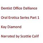 Dentist Office Dalliance: Oral Erotica Series, Part 1   Kay Diamond