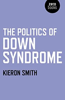 The Politics of Down Syndrome by [Smith, Kieron]