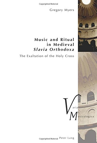 Download Music and Ritual in Medieval Slavia Orthodoxa: The Exaltation of the Holy Cross (Varia Musicologica) pdf